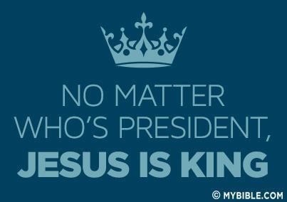 No matter who.s president Jesus is King.jpg